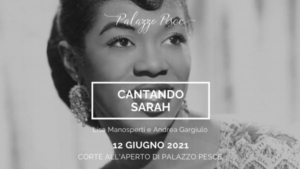 12 giugno 2021 Cantando Sarah a Palazzo Pesce
