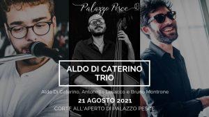 21 agosto 2021 Aldo di Caterino Trio Palazzo Pesce