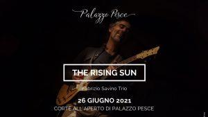 26 giugno 2021 The Rising Sun a Palazzo Pesce
