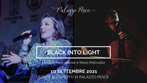 10 settembre 2021 black into light a palazzo pesce