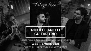 4 settembre 2021 nicolò fanelli guitar trio a palazzo pesce