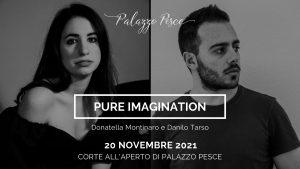 20 novembre 2021 pure imagination a palazzo pesce